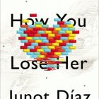 "cover of Junot Diaz's ""This is How You Lose Her"""