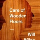 "cover of ""care of wooden floors"" by Will Wiles"