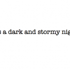 "The text: ""It was a dark and stormy night..."" in typewriter font"