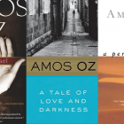 "Three of Amos Oz's books, ""My Michael,"" ""A Tale of Love and Darkness,"" and ""A Perfect Peace."""