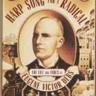 cover of Harp Song for a Radical, the Life and Time of Eugene Victor Debs