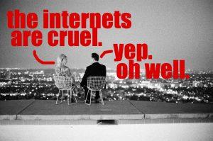 the internets are cruel