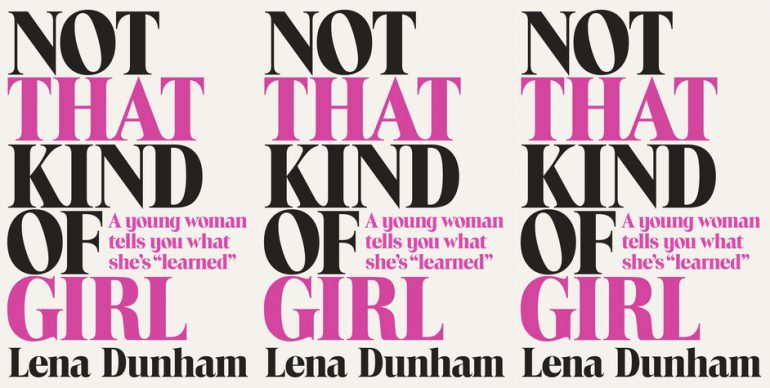 """White cover with black and pink text reading """"Not That Kind of Girl"""" by Lena Dunham"""