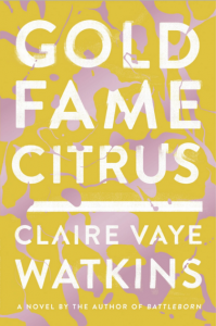 Book cover of GOLD FAME CITRUS by Claire Vaye Watkins