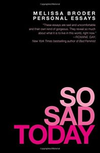 Book cover of So Sad Today by Melissa Broder