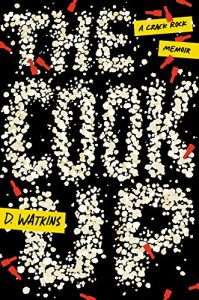 Book cover of The Cook Up: A Crack Rock Memoir by D. Watkins