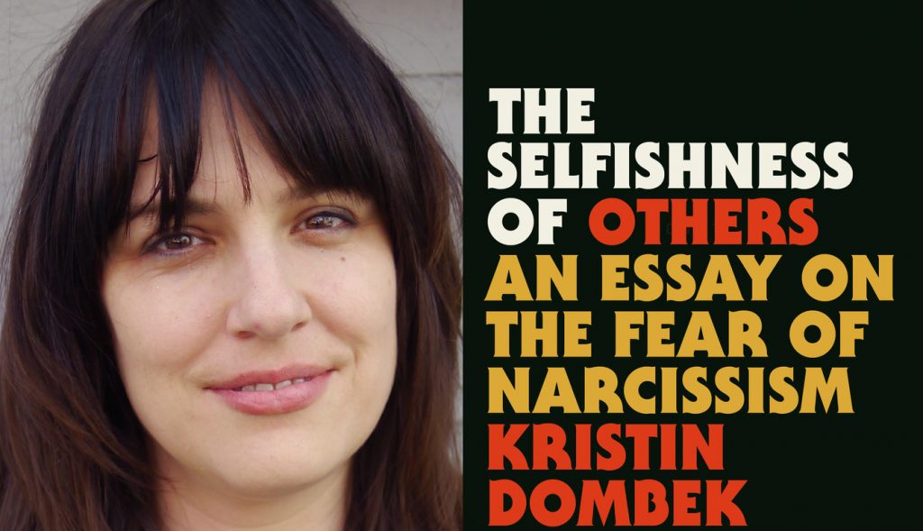 """Woman with brown hair and bangs on the left. Text that reads """"The Selfishness of Others An Essay On The Fear Of Narcissism Kristin Dombek"""" on the right"""