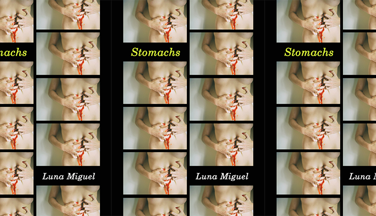 """Book cover for """"Stomachs"""" by Luna Miguel which has the image of hands pulling open a large cut on the stomach, tiled across the cover."""