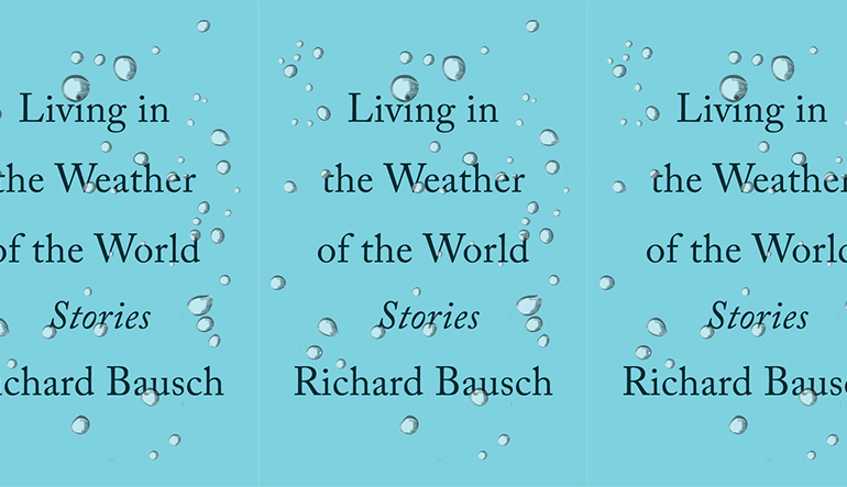 """Book cover for """"Living in the Weather of the World"""" by Richard Bausch. The background is blue with silver bubbles around the text."""