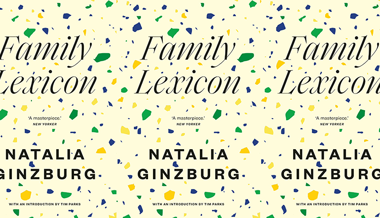 """A yellow book cover with green and blue and bright yellow specs with the text """"Family Lexicon by Natalia Ginzburg, which the New Yorker calls 'A Masterpiece.'"""""""