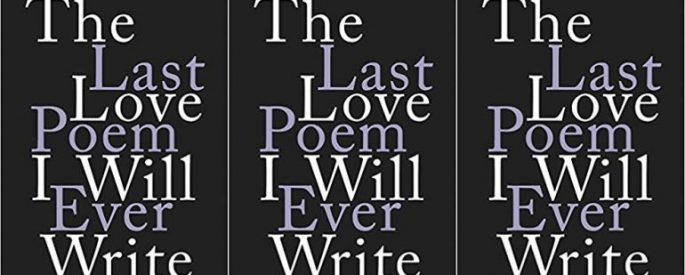 "black book cover reading ""The Last Love Poem I Will Ever Write"""