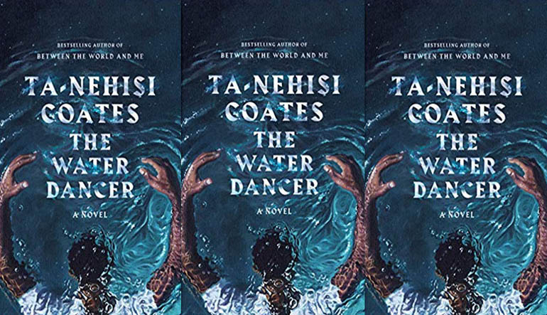 The cover of Ta-Nehisi Coates's new debut novel, <i>The Water Dancer</i>.
